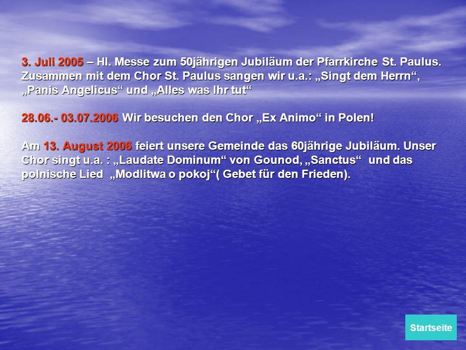 3. Juli 2005 – Hl. Messe zum 50jährigen Jubiläum der Pfarrkirche St. Paulus. Zusammen mit dem Chor St. Paulus sangen wir u.a.: Singt dem Herrn, Panis