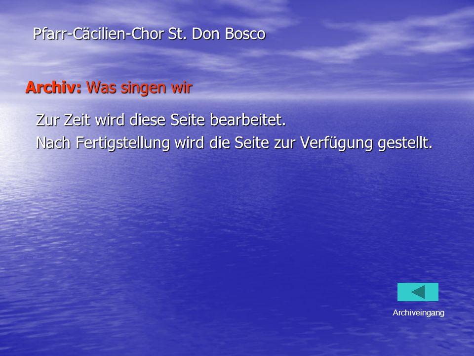 Archiv: Was singen wir Zur Zeit wird diese Seite bearbeitet. Nach Fertigstellung wird die Seite zur Verfügung gestellt. Pfarr-Cäcilien-Chor St. Don Bo