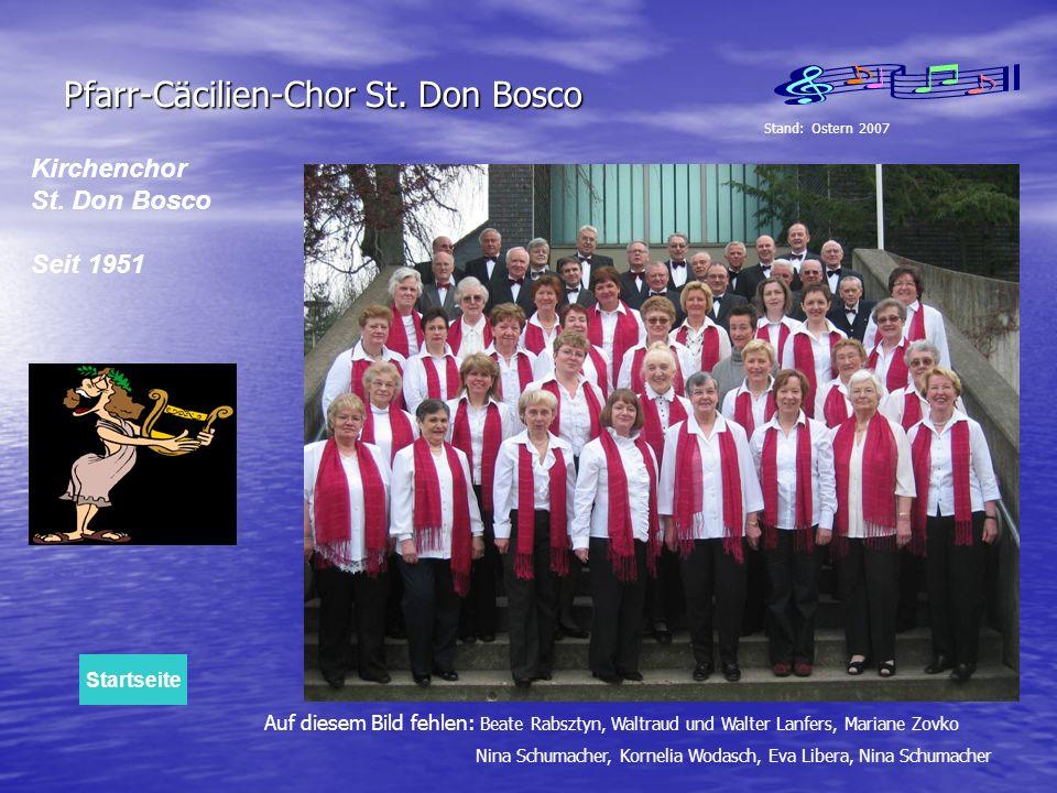 Pfarr-Cäcilien-Chor St. Don Bosco Kirchenchor St. Don Bosco Seit 1951 Stand: Ostern 2007 Auf diesem Bild fehlen: Beate Rabsztyn, Waltraud und Walter L