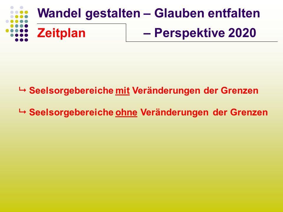 Wandel gestalten – Glauben entfalten – Perspektive 2020 Seelsorgebereiche mit Veränderungen der Grenzen Seelsorgebereiche ohne Veränderungen der Grenz
