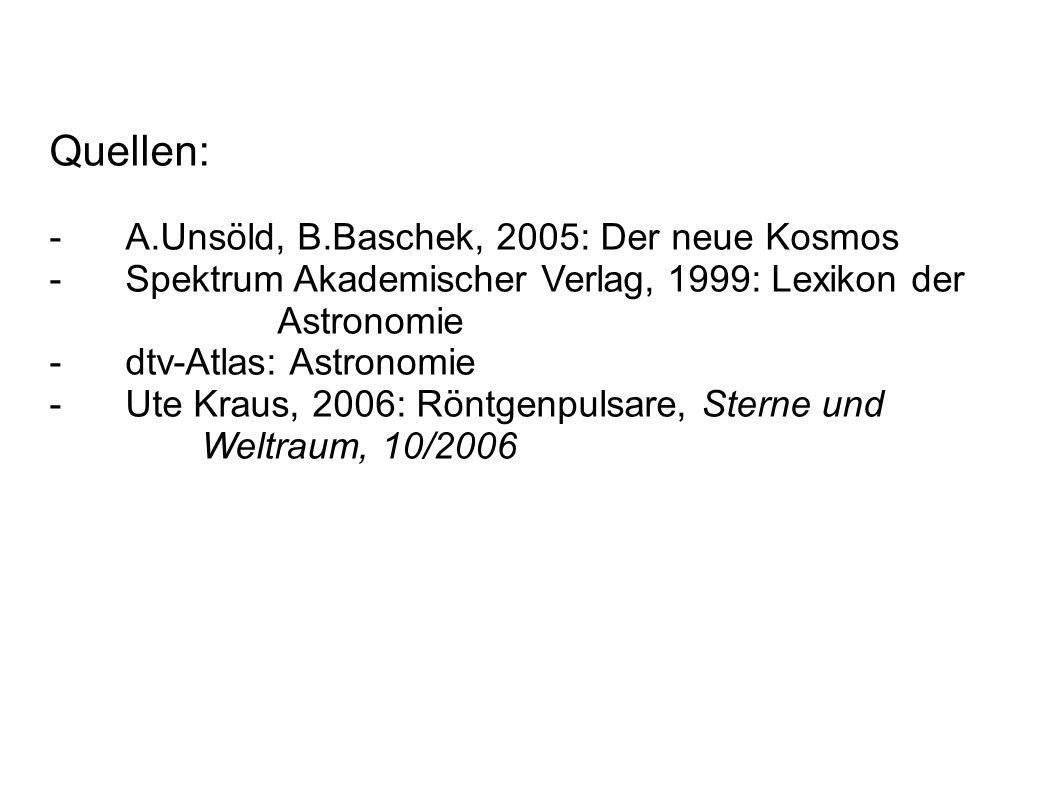 Quellen: - A.Unsöld, B.Baschek, 2005: Der neue Kosmos - Spektrum Akademischer Verlag, 1999: Lexikon der Astronomie -dtv-Atlas: Astronomie -Ute Kraus, 2006: Röntgenpulsare, Sterne und Weltraum, 10/2006