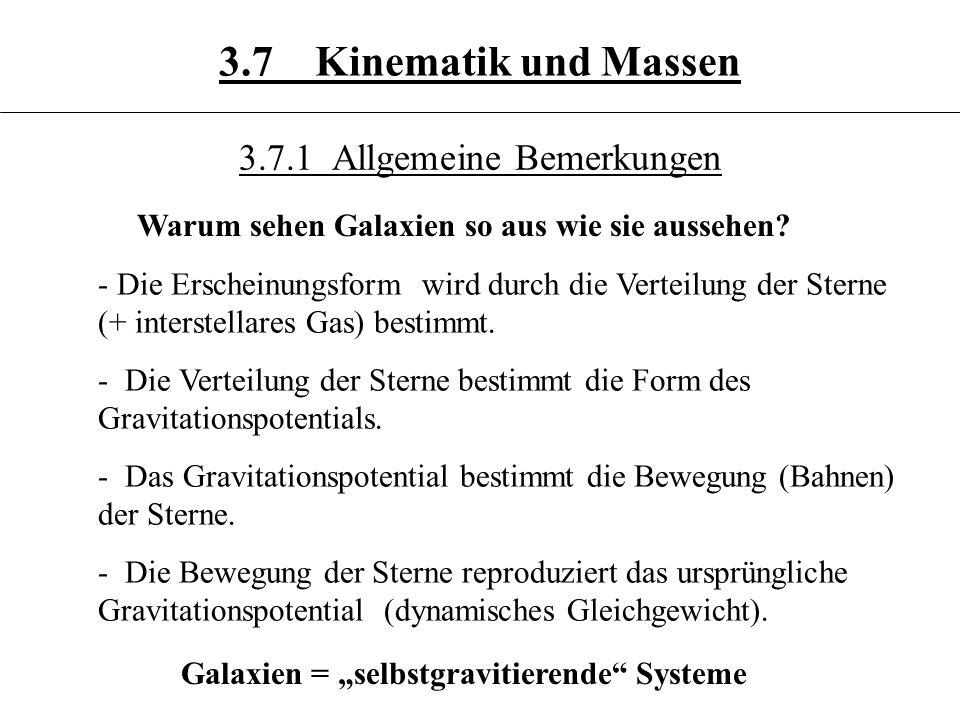 3.7.1 Allgemeine Bemerkungen - Die Erscheinungsform wird durch die Verteilung der Sterne (+ interstellares Gas) bestimmt. - Die Verteilung der Sterne