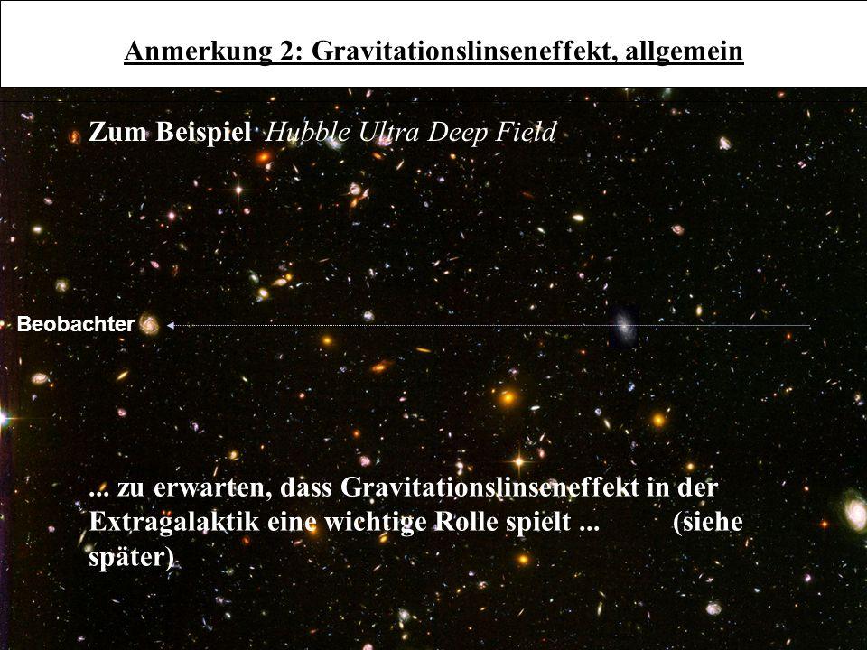 3.6.20 Beobachter... zu erwarten, dass Gravitationslinseneffekt in der Extragalaktik eine wichtige Rolle spielt... (siehe später) Anmerkung 2: Gravita