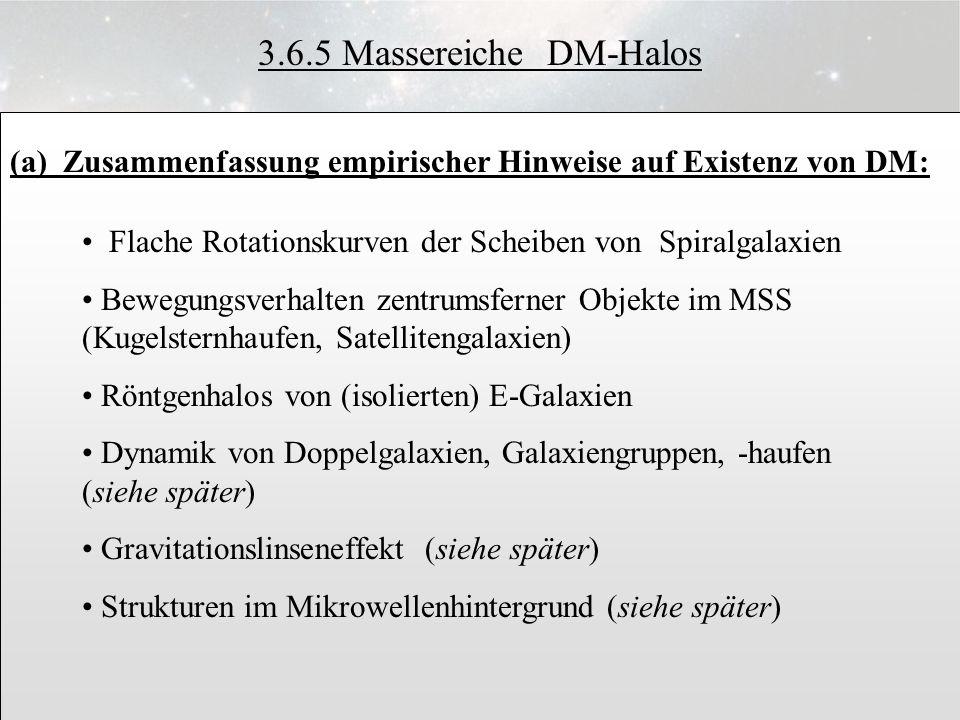 3.6.12 3.6.5 Massereiche DM-Halos (a) Zusammenfassung empirischer Hinweise auf Existenz von DM: Flache Rotationskurven der Scheiben von Spiralgalaxien