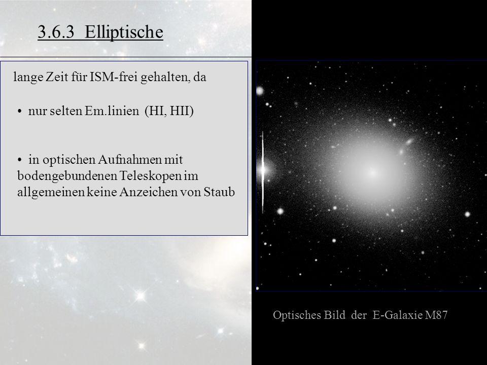 3.5.7 3.6.3 Elliptische Optisches Bild der E-Galaxie M87 lange Zeit für ISM-frei gehalten, da nur selten Em.linien (HI, HII) in optischen Aufnahmen mi