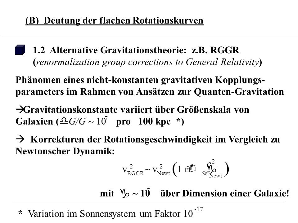 3.6.8 (B) Deutung der flachen Rotationskurven 1.2 Alternative Gravitationstheorie: z.B. RGGR (renormalization group corrections to General Relativity)