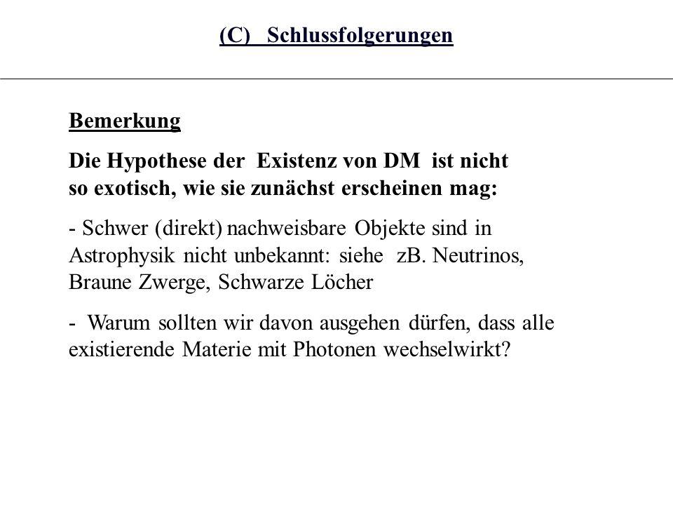 (C) Schlussfolgerungen Bemerkung Die Hypothese der Existenz von DM ist nicht so exotisch, wie sie zunächst erscheinen mag: - Schwer (direkt) nachweisbare Objekte sind in Astrophysik nicht unbekannt: siehe zB.