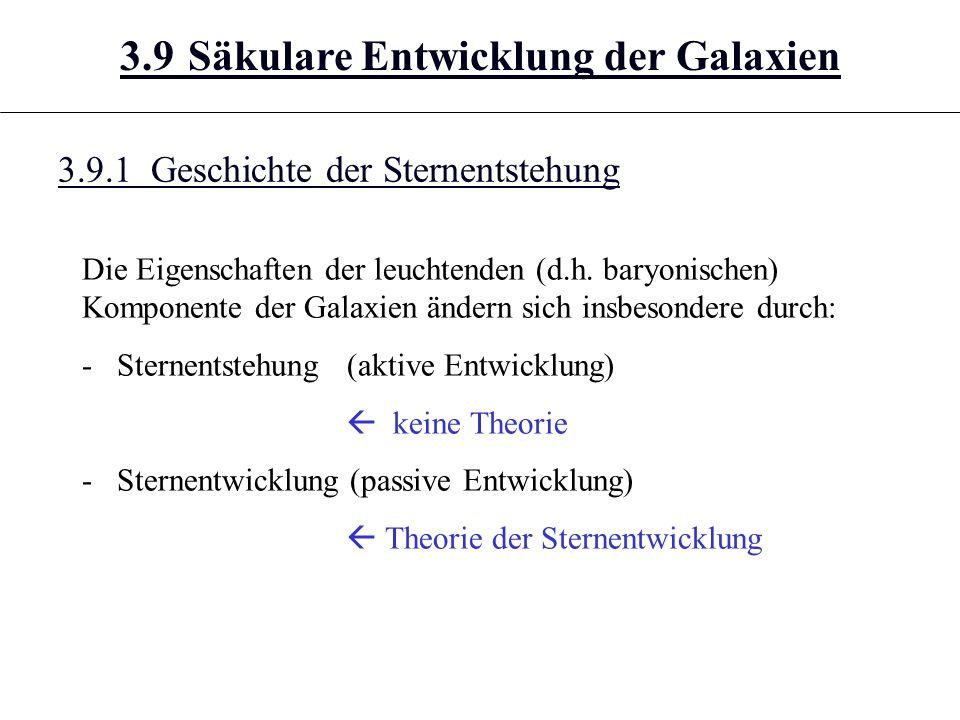 3.9.1 Geschichte der Sternentstehung 3.9 Säkulare Entwicklung der Galaxien Die Eigenschaften der leuchtenden (d.h.