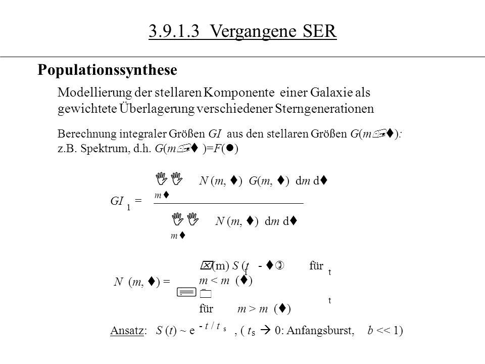 3.10.7 Modellierung der stellaren Komponente einer Galaxie als gewichtete Überlagerung verschiedener Sterngenerationen Berechnung integraler Größen GI aus den stellaren Größen G(m,t ): z.B.