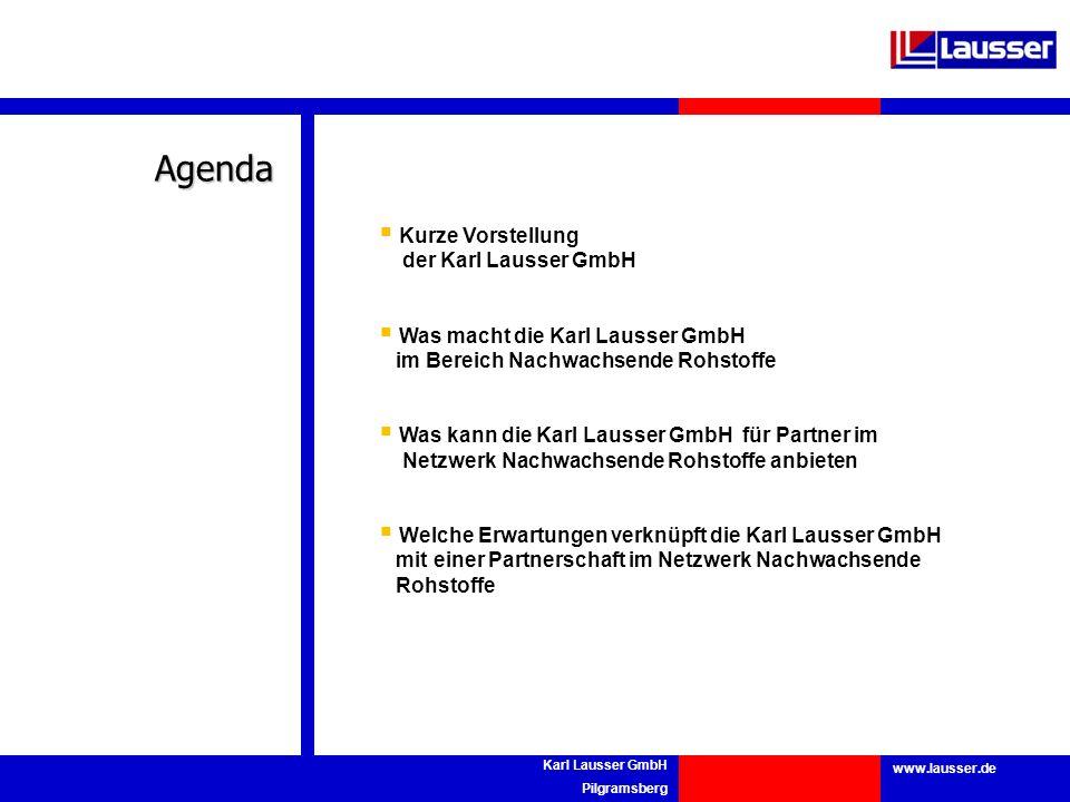 www.lausser.de Karl Lausser GmbH Pilgramsberg Kurze Vorstellung der Karl Lausser GmbH Was macht die Karl Lausser GmbH im Bereich Nachwachsende Rohstof