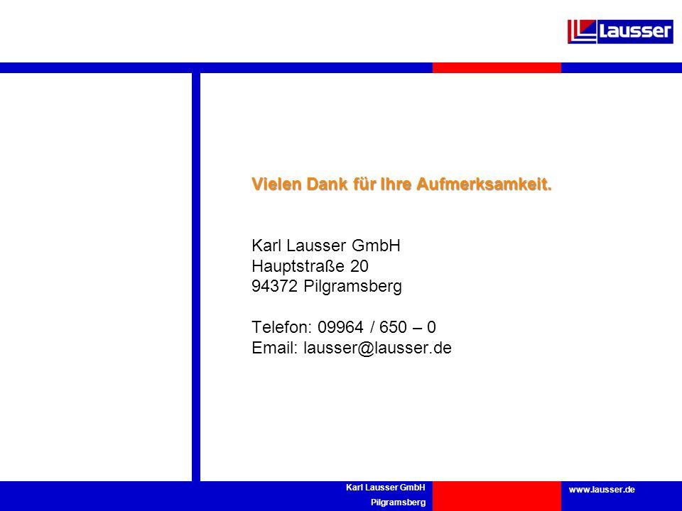 www.lausser.de Karl Lausser GmbH Pilgramsberg Vielen Dank für Ihre Aufmerksamkeit. Karl Lausser GmbH Hauptstraße 20 94372 Pilgramsberg Telefon: 09964