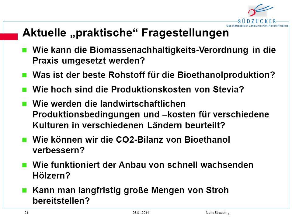 Geschäftsbereich Landwirtschaft/Rohstoffmärkte 2126.01.2014 Nolte Straubing Aktuelle praktische Fragestellungen Wie kann die Biomassenachhaltigkeits-V