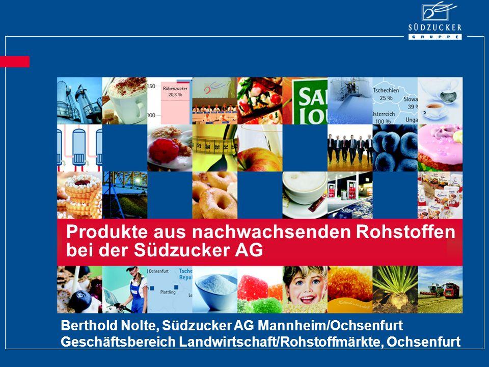 Produkte aus nachwachsenden Rohstoffen bei der Südzucker AG Berthold Nolte, Südzucker AG Mannheim/Ochsenfurt Geschäftsbereich Landwirtschaft/Rohstoffm