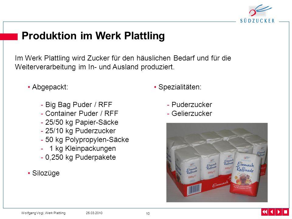 Wolfgang Vogl, Werk Plattling 25.03.2010 10 Produktion im Werk Plattling Im Werk Plattling wird Zucker für den häuslichen Bedarf und für die Weiterver