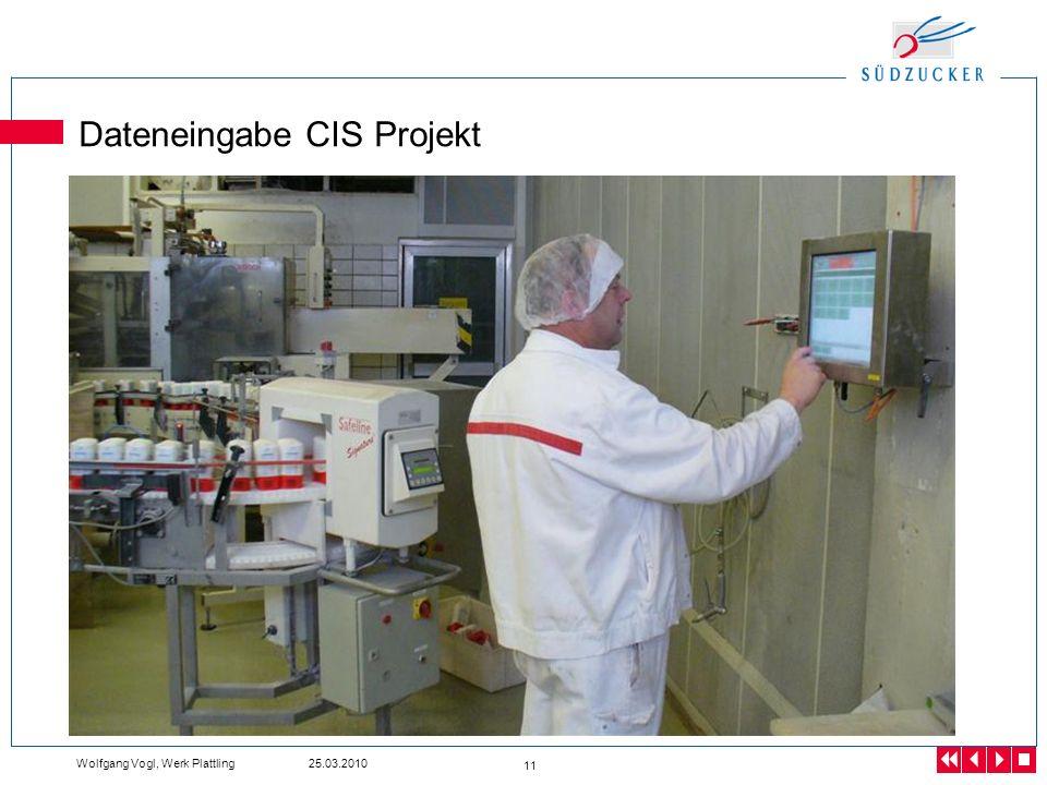 Wolfgang Vogl, Werk Plattling 25.03.2010 11 Dateneingabe CIS Projekt