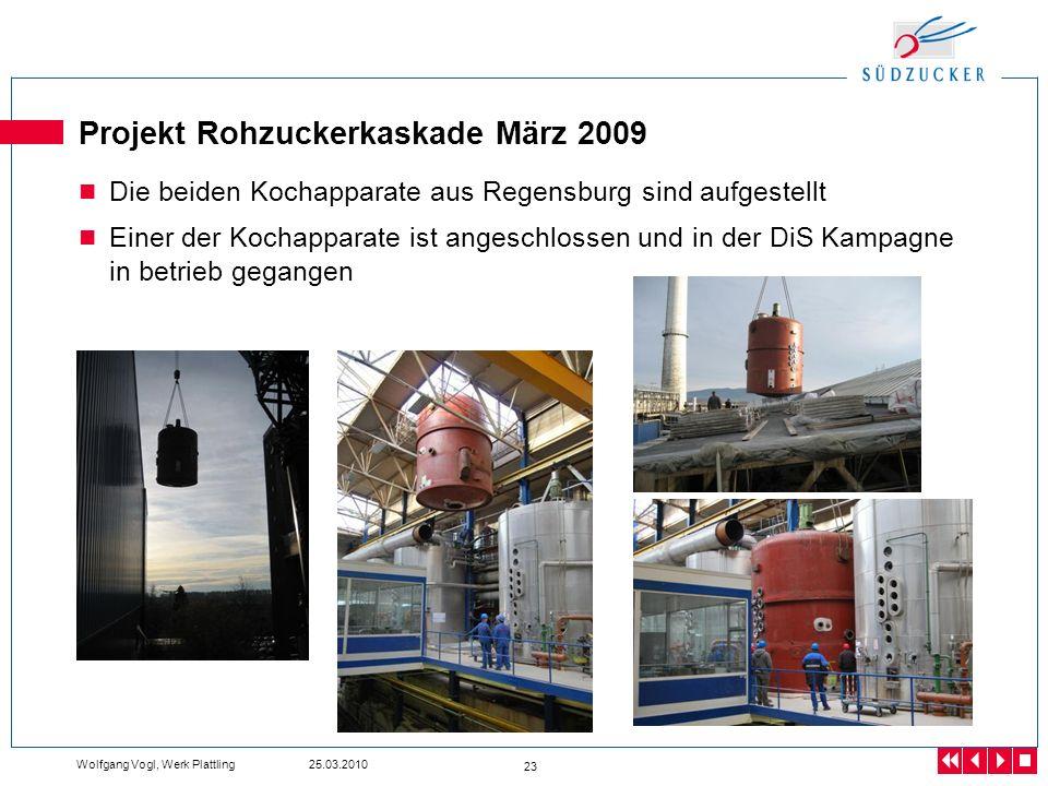 Wolfgang Vogl, Werk Plattling 25.03.2010 23 Projekt Rohzuckerkaskade März 2009 Die beiden Kochapparate aus Regensburg sind aufgestellt Einer der Kocha