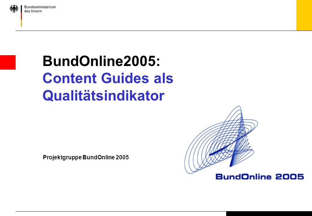 Projektgruppe BundOnline 2005 BundOnline2005: Content Guides als Qualitätsindikator