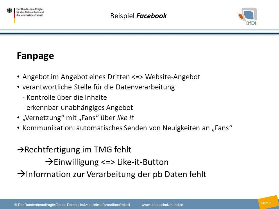 7 © Der Bundesbeauftragte für den Datenschutz und die Informationsfreiheit www.datenschutz.bund.de Seite 7 Beispiel Facebook Fanpage Angebot im Angebo