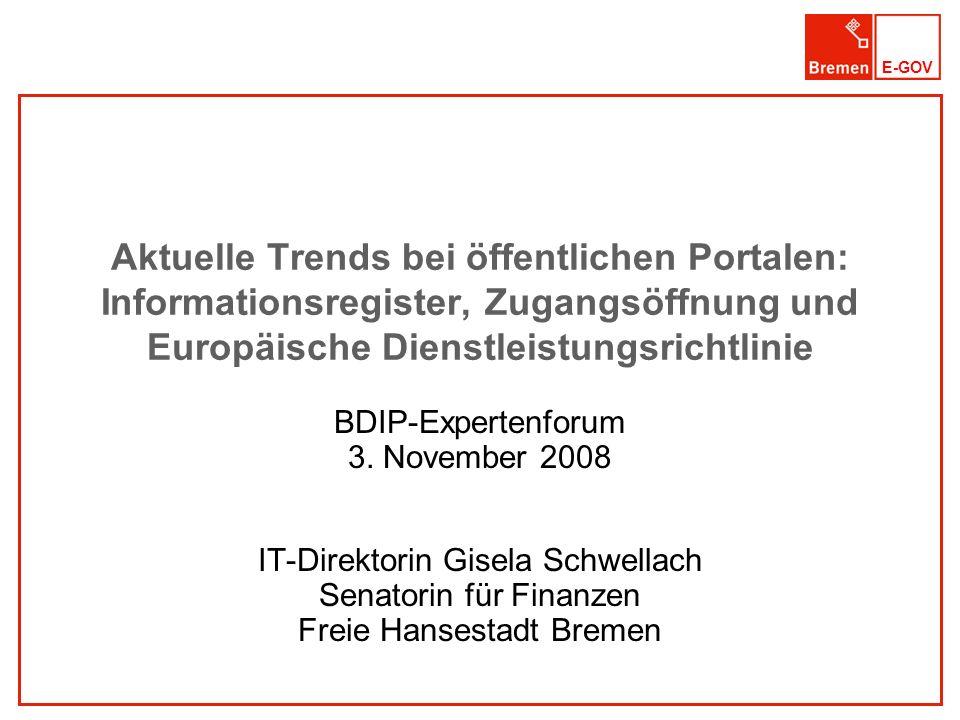 E-GOV Aktuelle Trends bei öffentlichen Portalen: Informationsregister, Zugangsöffnung und Europäische Dienstleistungsrichtlinie BDIP-Expertenforum 3.