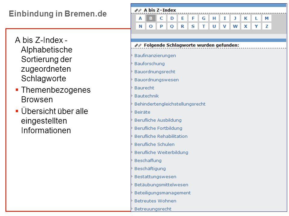 E-GOV Einbindung in Bremen.de A bis Z-Index - Alphabetische Sortierung der zugeordneten Schlagworte Themenbezogenes Browsen Übersicht über alle einges