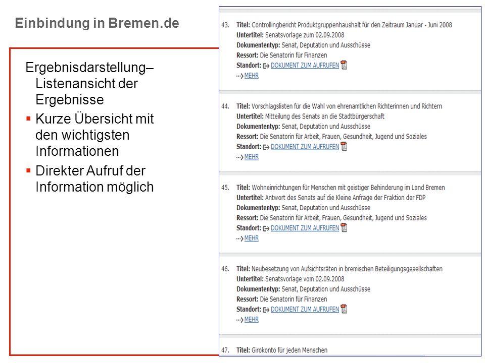 E-GOV Einbindung in Bremen.de Ergebnisdarstellung– Listenansicht der Ergebnisse Kurze Übersicht mit den wichtigsten Informationen Direkter Aufruf der