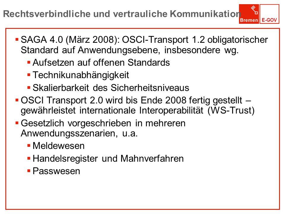 E-GOV Rechtsverbindliche und vertrauliche Kommunikation SAGA 4.0 (März 2008): OSCI-Transport 1.2 obligatorischer Standard auf Anwendungsebene, insbeso