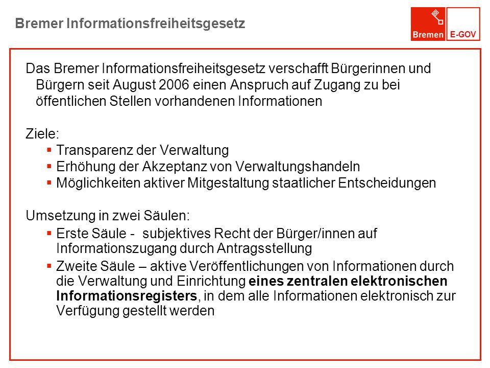 E-GOV Bremer Informationsfreiheitsgesetz Das Bremer Informationsfreiheitsgesetz verschafft Bürgerinnen und Bürgern seit August 2006 einen Anspruch auf