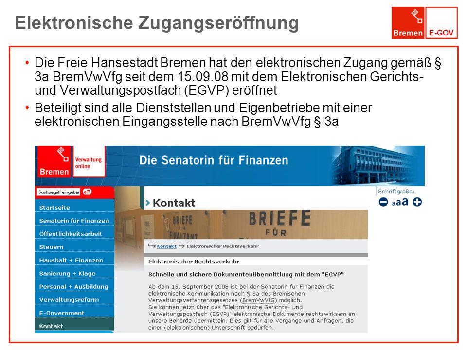 E-GOV Die Freie Hansestadt Bremen hat den elektronischen Zugang gemäß § 3a BremVwVfg seit dem 15.09.08 mit dem Elektronischen Gerichts- und Verwaltung