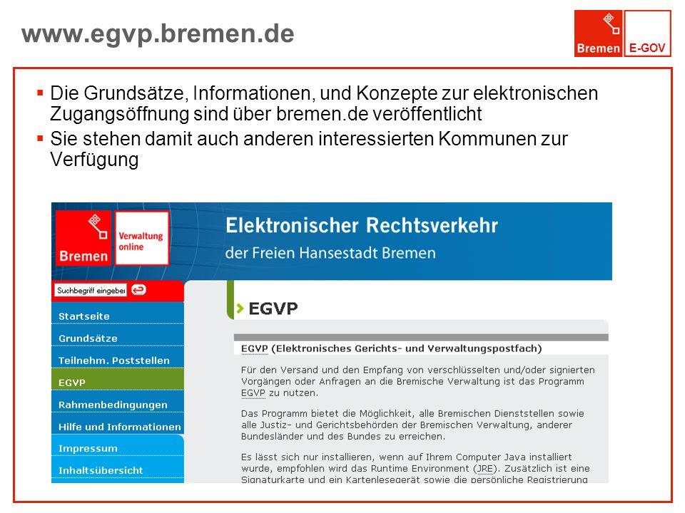 E-GOV www.egvp.bremen.de Die Grundsätze, Informationen, und Konzepte zur elektronischen Zugangsöffnung sind über bremen.de veröffentlicht Sie stehen d