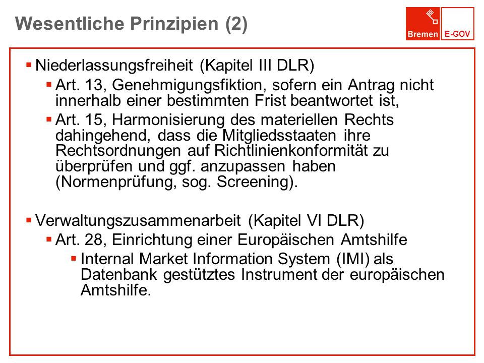 E-GOV Wesentliche Prinzipien (2) Niederlassungsfreiheit (Kapitel III DLR) Art. 13, Genehmigungsfiktion, sofern ein Antrag nicht innerhalb einer bestim
