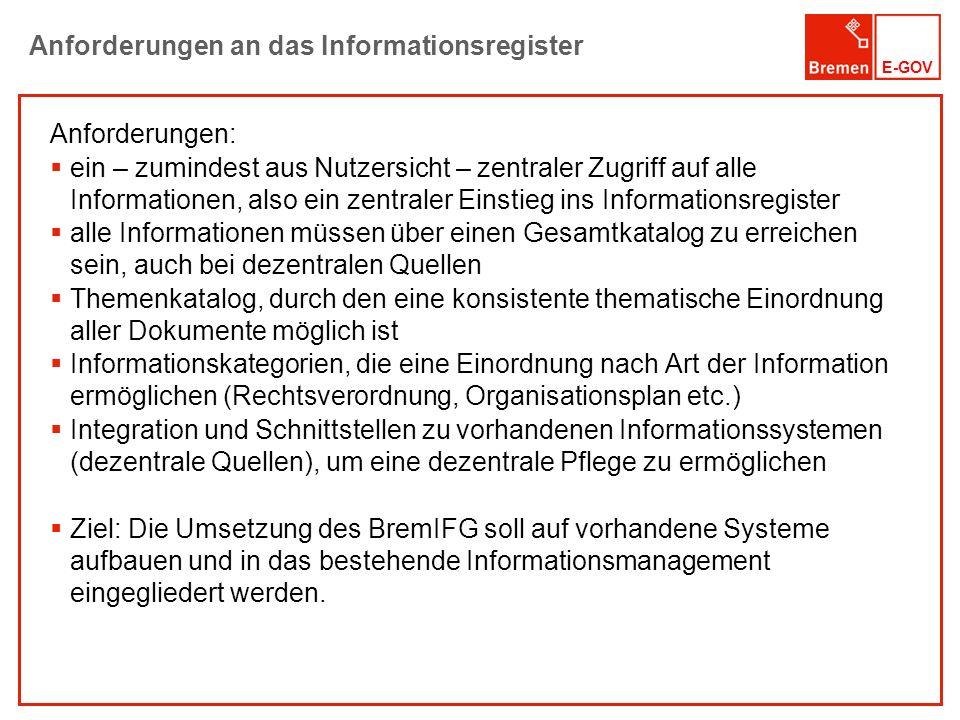 E-GOV Anforderungen an das Informationsregister Anforderungen: ein – zumindest aus Nutzersicht – zentraler Zugriff auf alle Informationen, also ein ze