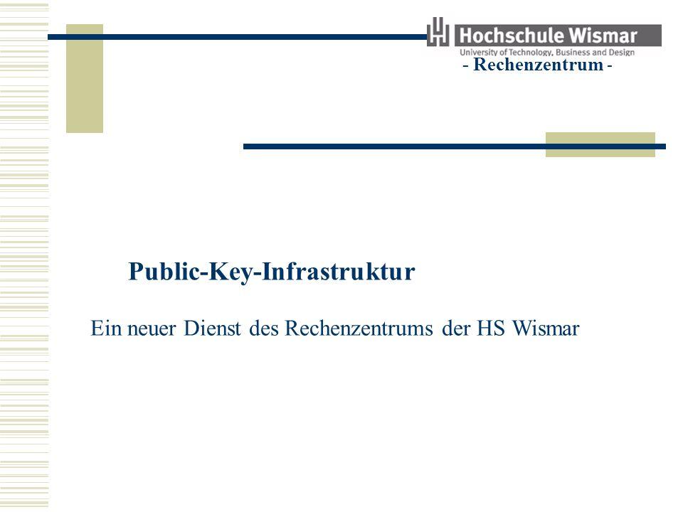 Public-Key-Infrastruktur - Rechenzentrum - Ein neuer Dienst des Rechenzentrums der HS Wismar