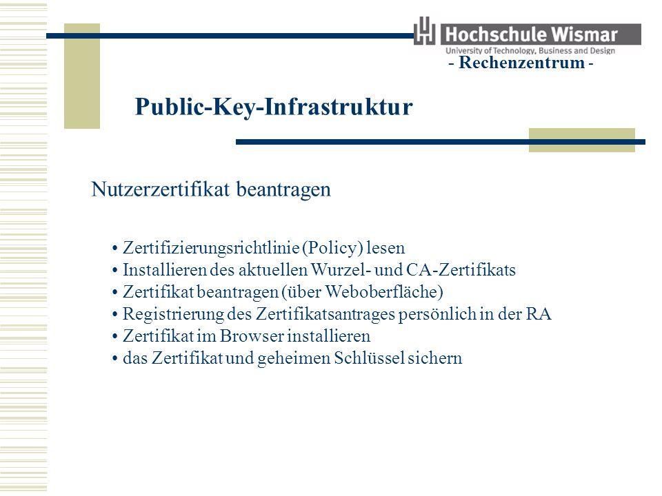 Public-Key-Infrastruktur - Rechenzentrum - Nutzerzertifikat beantragen Zertifizierungsrichtlinie (Policy) lesen Installieren des aktuellen Wurzel- und