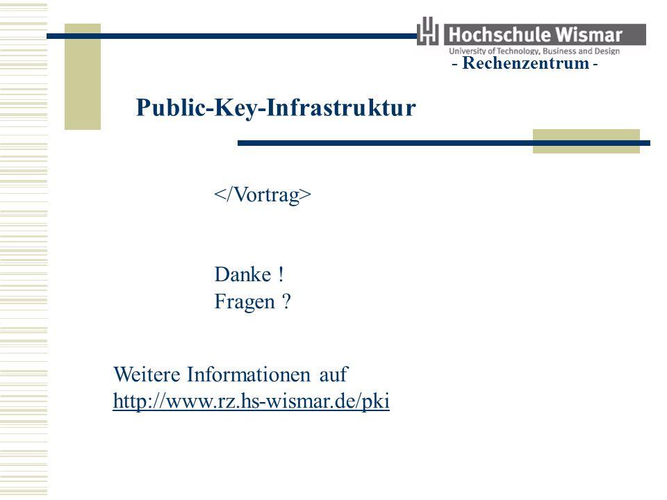 Public-Key-Infrastruktur - Rechenzentrum - Danke ! Fragen ? Weitere Informationen auf http://www.rz.hs-wismar.de/pki