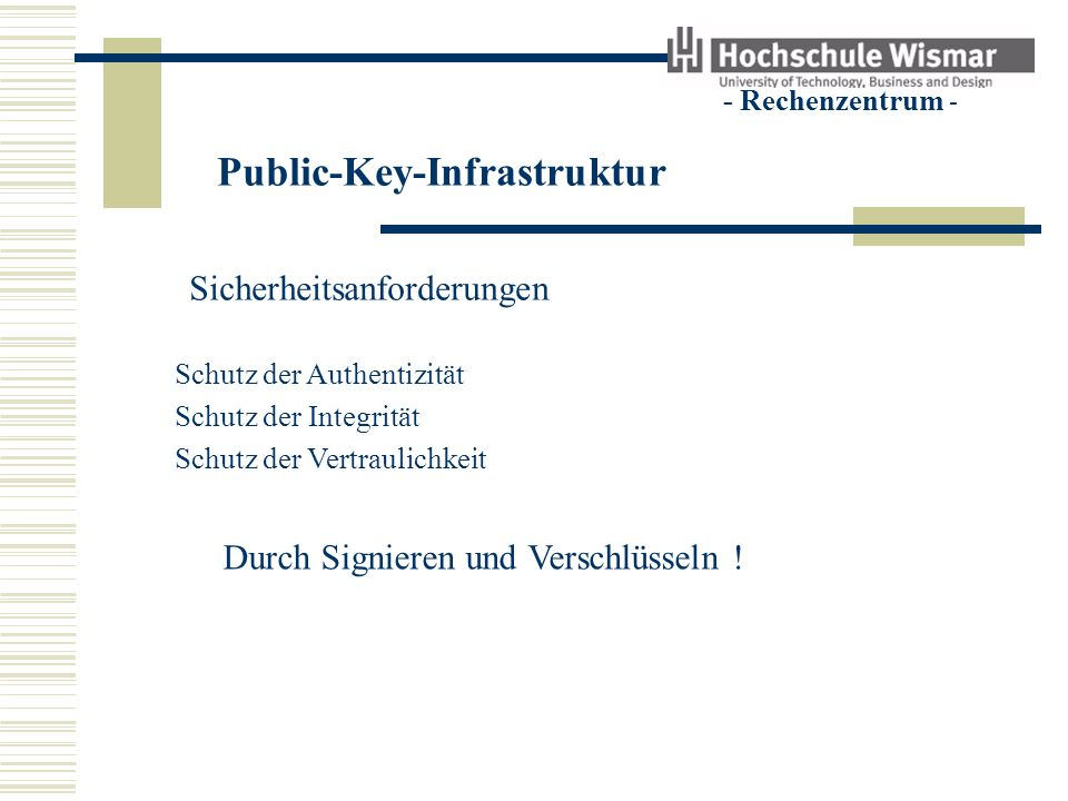 Public-Key-Infrastruktur - Rechenzentrum - Signieren und Verschlüsseln Die Beteiligten müssen die Werkzeuge (Schlüssel) dazu haben das Verfahren kennen