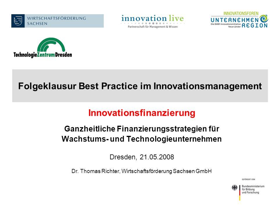 Folgeklausur Best Practice im Innovationsmanagement Innovationsfinanzierung Ganzheitliche Finanzierungsstrategien für Wachstums- und Technologieunternehmen Dresden, 21.05.2008 Dr.