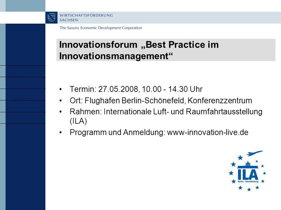 Innovationsforum Best Practice im Innovationsmanagement Termin: 27.05.2008, 10.00 - 14.30 Uhr Ort: Flughafen Berlin-Schönefeld, Konferenzzentrum Rahmen: Internationale Luft- und Raumfahrtausstellung (ILA) Programm und Anmeldung: www-innovation-live.de