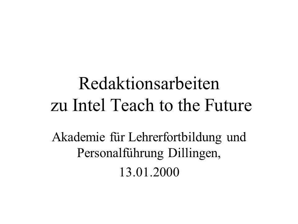 Redaktionsarbeiten zu Intel Teach to the Future Akademie für Lehrerfortbildung und Personalführung Dillingen, 13.01.2000