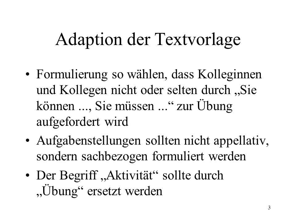 3 Adaption der Textvorlage Formulierung so wählen, dass Kolleginnen und Kollegen nicht oder selten durch Sie können..., Sie müssen... zur Übung aufgef