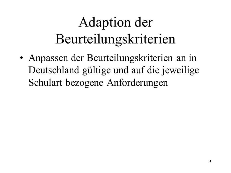 5 Adaption der Beurteilungskriterien Anpassen der Beurteilungskriterien an in Deutschland gültige und auf die jeweilige Schulart bezogene Anforderunge