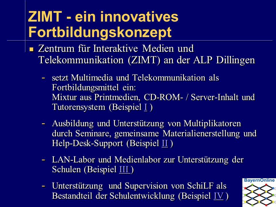 ZIMT - ein innovatives Fortbildungskonzept Zentrum für Interaktive Medien und Telekommunikation (ZIMT) an der ALP Dillingen - setzt Multimedia und Tel