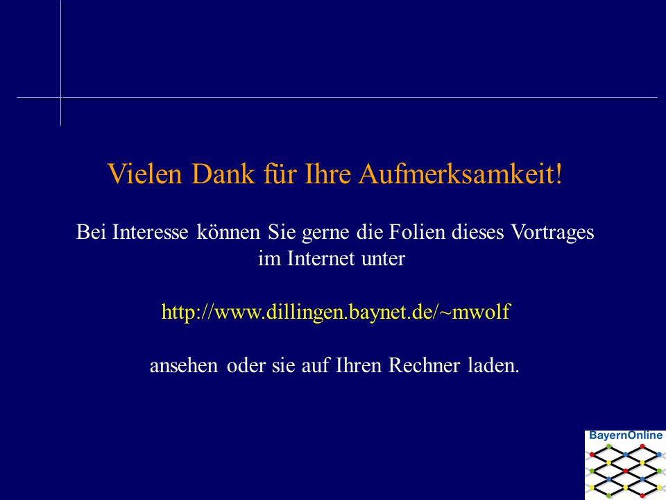 Vielen Dank für Ihre Aufmerksamkeit! Bei Interesse können Sie gerne die Folien dieses Vortrages im Internet unter http://www.dillingen.baynet.de/~mwol