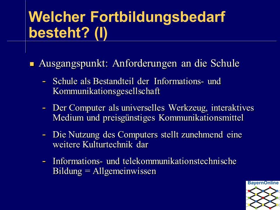 Welcher Fortbildungsbedarf besteht? (I) Ausgangspunkt: Anforderungen an die Schule - Schule als Bestandteil der Informations- und Kommunikationsgesell