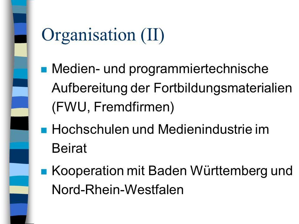 Organisation (II) n Medien- und programmiertechnische Aufbereitung der Fortbildungsmaterialien (FWU, Fremdfirmen) n Hochschulen und Medienindustrie im Beirat n Kooperation mit Baden Württemberg und Nord-Rhein-Westfalen