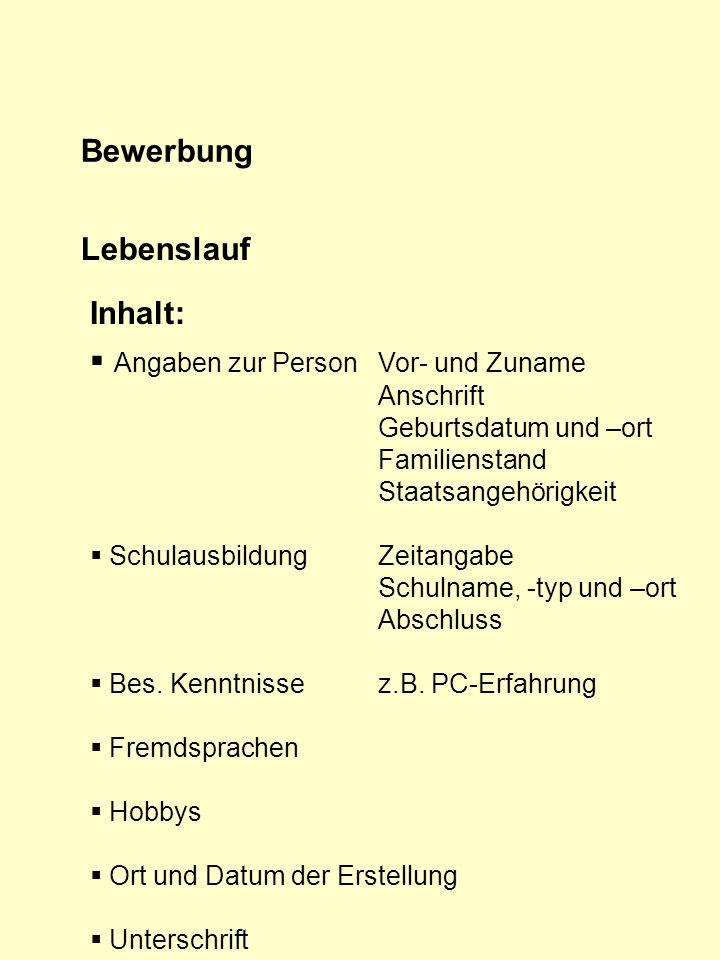 Bewerbung Lebenslauf Inhalt: Angaben zur PersonVor- und Zuname Anschrift Geburtsdatum und –ort Familienstand Staatsangehörigkeit SchulausbildungZeitan