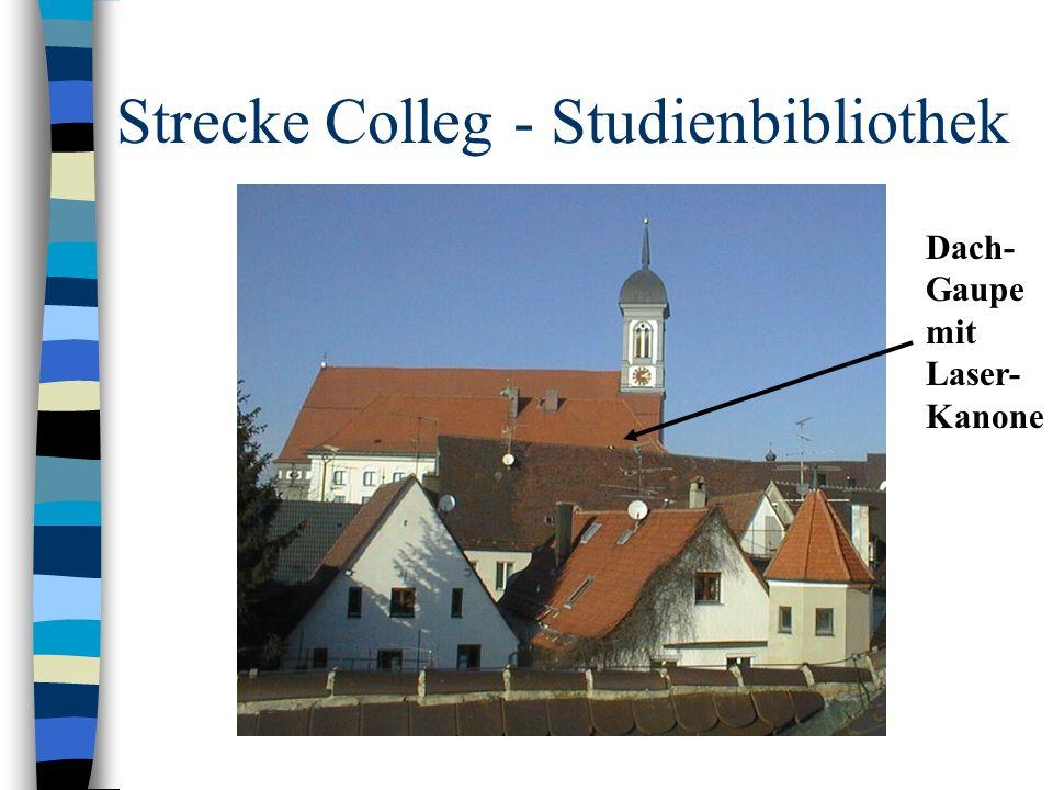 Strecke Colleg - Studienbibliothek Dach- Gaupe mit Laser- Kanone