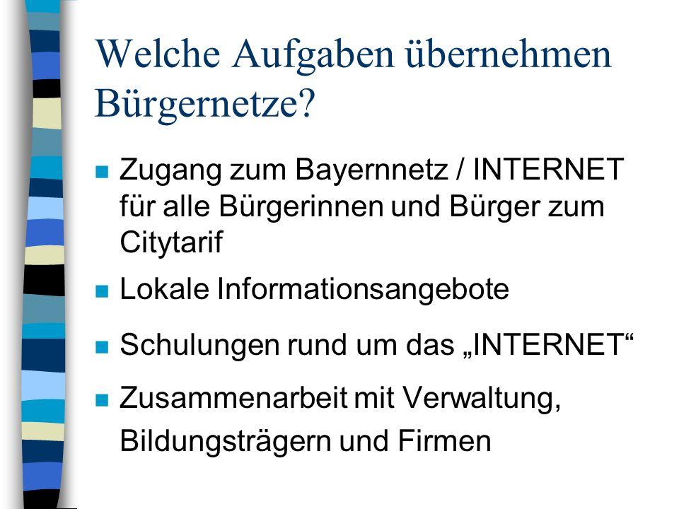 Welche Aufgaben übernehmen Bürgernetze? n Zugang zum Bayernnetz / INTERNET für alle Bürgerinnen und Bürger zum Citytarif n Lokale Informationsangebote