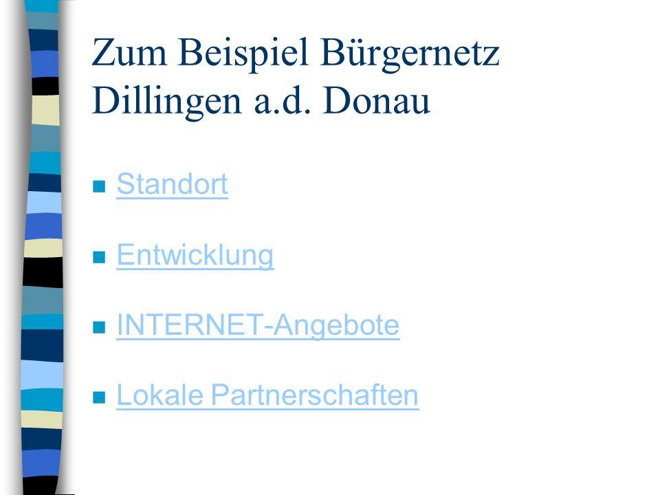 Zum Beispiel Bürgernetz Dillingen a.d. Donau n Standort Standort n Entwicklung Entwicklung n INTERNET-Angebote INTERNET-Angebote n Lokale Partnerschaf