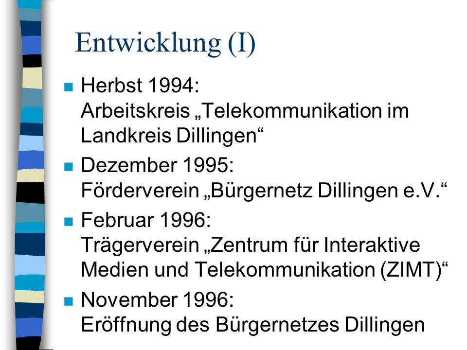 Entwicklung (I) n Herbst 1994: Arbeitskreis Telekommunikation im Landkreis Dillingen n Dezember 1995: Förderverein Bürgernetz Dillingen e.V. n Februar