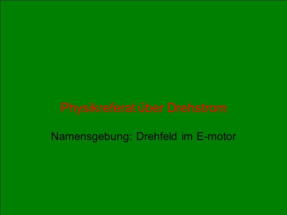 Physikreferat über Drehstrom Namensgebung: Drehfeld im E-motor